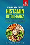 Schlemmen trotz Histaminintoleranz: Kochbuch mit 150 abwechslungsreichen & gesunden Rezepten für eine bessere Lebensqualität bei Histaminintoleranz. Inkl. Ernährungsratgeber & 14 Tage Ernährungsplan