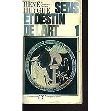 SENS ET DESTIN DE L'ART 1. DE LA PREHISTOIRE A L'ART ROMAN.