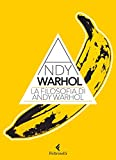 La filosofia di Andy Warhol. Da A a B e viceversa