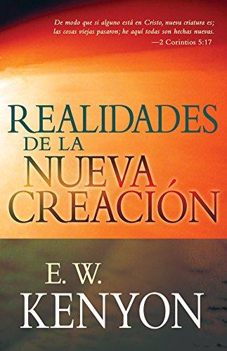 Realidades de la Nueva Creación por E. W. Kenyon