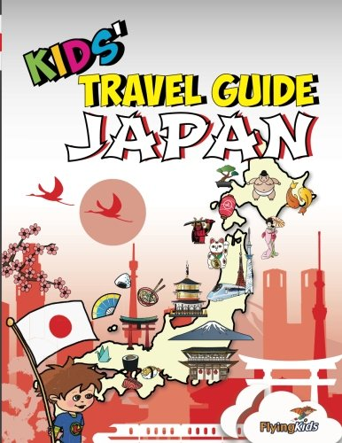 Kids' Travel Guide - Japan: The fun way to discover Japan - especially for kids: Volume 35 (Kids' Travel Guide Series)