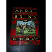 On the Contrary: A Novel : Being the Life of a Famous Rebel, Soldier, Traveller, Explorer, Reader, Builder, Scribe, Latinist, Lover and Liar by Andre Philippus Brink (1994-08-05)