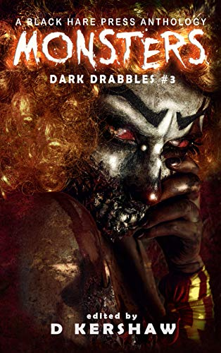 MONSTERS: A Horror Microfiction Anthology (Dark Drabbles Book 3) (English Edition)
