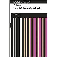 Handbüchlein der Moral: (Was bedeutet das alles?) (Reclams Universal-Bibliothek)