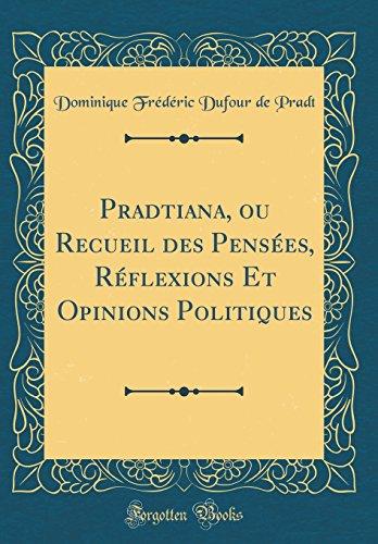 Pradtiana, Ou Recueil Des Pens'es, R'Flexions Et Opinions Politiques (Classic Reprint)