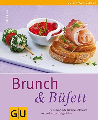 Brunch & Büfett: Die besten Gäste-Rezepte: entspannt vorbereiten und mitgenießen