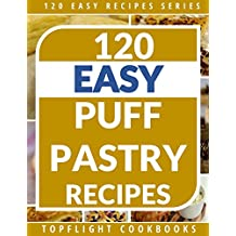 Puff Pastry Cookbook: 120 Delightful Sweet and Savory Puff Pastry Recipes (puff pastry recipes, puff pastry, puff pastry recipe, puff pastry recipe book, ... Recipes Series Book 3) (English Edition)
