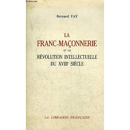 LA FRANC MACONNERIE ET LA REVOLUTION INTELLECTUELLE DU XVIIIE SIECLE.