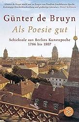 Als Poesie gut:  Schicksale aus Berlins Kunstepoche - 1786 bis 1807