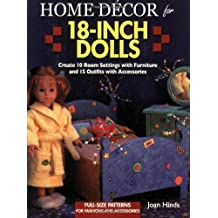 Home Decor for 18-inch Dolls: Create 10 Room Settings with Furniture and 15 Outfits with Accessories by Joan Hinds (26-Dec-2003) Paperback