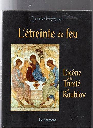 L'Etreinte de feu : méditation autour de l'icône de Roublov