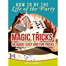Magic Tricks - 50 Simple, Fun and Quick Tricks Book (How To Be the Life of the Party) (English Edition)