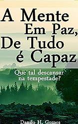 A Mente Em Paz, De Tudo é Capaz: Que tal descansar na tempestade? (Portuguese Edition)