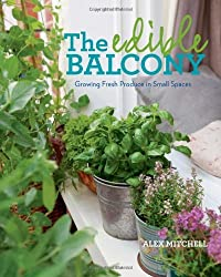 The Edible Balcony: Growing Fresh Produce in Small Spaces by Alex Mitchell (2012-02-14)
