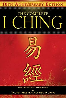 The Complete I Ching — 10th Anniversary Edition: The Definitive Translation by Taoist Master Alfred Huang (English Edition) von [Huang, Taoist Master Alfred]