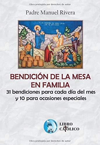 BENDICIÓN DE LA MESA EN FAMILIA: 31 bendiciones para cada día del mes y 10 para ocasiones especiales