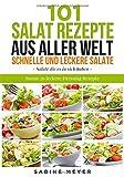 Salate: 101 Salat Rezepte aus aller Welt schnell und leckere Salate: Bonus 20 leckere Dressing Rezepte dazu