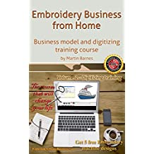 Embroidery Business from Home: Business model and digitizing training course (Volume 2) (English Edition)