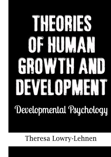 Theories of Human Growth and Development: Developmental Psychology