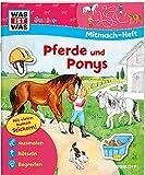 Mitmach-Heft Pferde und Ponys: Spiele, Rätsel, Sticker (WAS IST WAS Junior Mitmach-Hefte) - Eva Dix, Sabine Schuck, Ida Wenzel