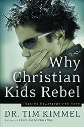 Why christian kids rebel: Trading Heartache for Hope