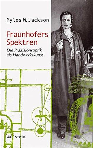 Fraunhofers Spektren: Die Präzisionsoptik als Handwerkskunst (Wissenschaftsgeschichte)