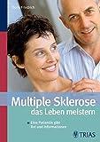 Multiple Sklerose - das Leben meistern: Eine Patientin gibt Rat und Informationen
