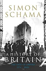 A History of Britain - Volume 3: The Fate of Empire 1776-2000 by Simon Schama (2009-11-05)
