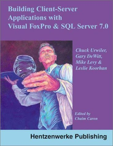 Client-Server Applications with Visual FoxPro and SQL Server by Chuck Urwiler (2000-10-01)