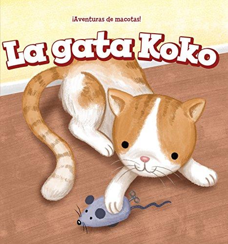 La Gata Koko/Koko the Cat (¡Aventuras de mascotas!/Pet Tales!)