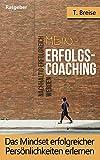 Mein Erfolgs-Coaching: Das Mindset erfolgreicher Persönlichkeiten erlernen. Nachhaltig erfolgreich werden