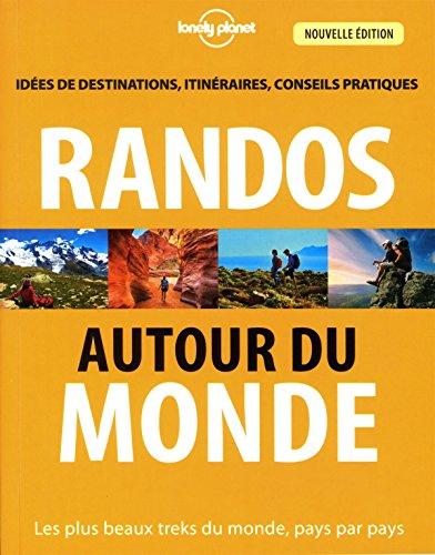 Randos autour du monde : Les plus beaux treks du monde, pays par pays