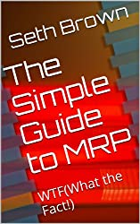 The Simple Guide to MRP: WTF(What the Fact!) (English Edition)