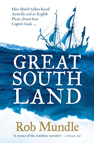 Great South Land: How Dutch Sailors Found Australia and an English Pirate Almost Beat Captain Cook ... (Clippers Polo)