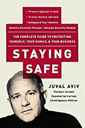 Staying Safe: The Complete Guide to Protecting Yourself, Your Family, and Your Business by Juval Aviv (2004-07-05)
