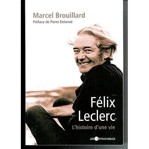 Félix Leclerc : Histoire d'une vie