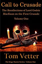 Call To Crusade: The Recollections of Lord Godric MacEuan on the First Crusade: Volume One (Siege Master Book 1) (English Edition)