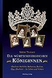 Die württembergischen Königinnen: Charlotte Mathilde, Katharina, Pauline, Olga, Charlotte - ihr Leben und Wirken - Sabine Thomsen
