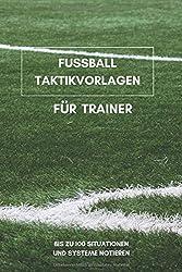Fussball Taktikvorlagen für Trainer: 6x9 (ähnlich A5) Notizbuch für Taktiktafel Liebhaber I Platz für bis zu 100 Spielsysteme und Taktiken I Perfekt für Fußball Trainer im Jugendbereich
