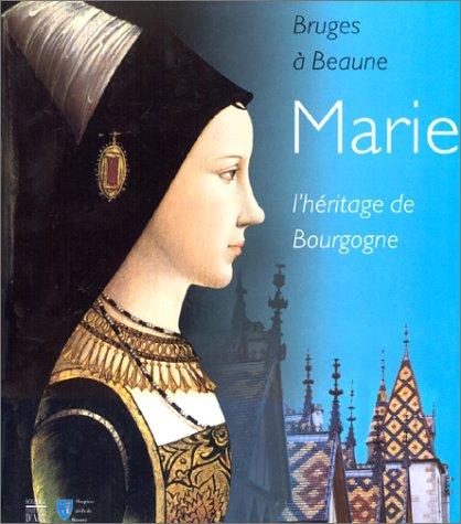 Marie, l'héritage de Bourgogne. Bru...