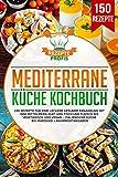 Mediterrane Küche Kochbuch: 150 Rezepte für eine leckere gesunde Ernährung mit der Mittelmeer-Diät. Von Fisch und Fleisch bis vegetarisch und vegan - Italienische Küche bis Marokko + Nährwertangaben