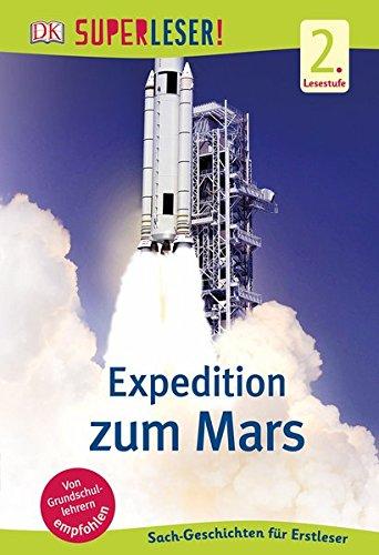 SUPERLESER! Expedition zum Mars: 2. Lesestufe Sach-Geschichten für Erstleser