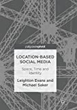 Location-Based Social Media: Space, Time and Identity