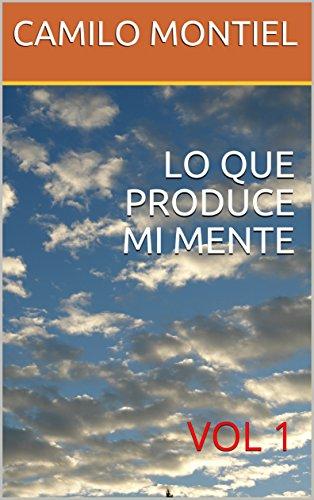 LO QUE PRODUCE MI MENTE : VOL 1 (VOLUME) por CAMILO MONTIEL