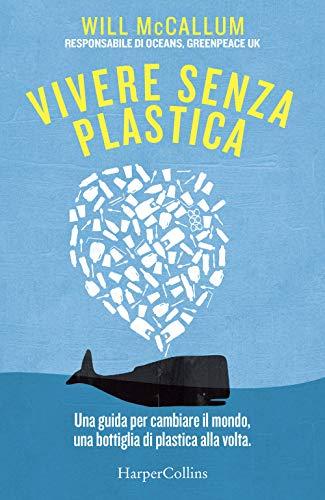 Vivere senza plastica. Una guida per cambiare il mondo, una bottiglia di plastica alla volta