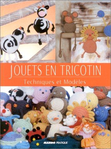 Jouets en tricotin : Techniques et modèles