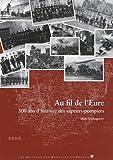 Au fil de l'Eure, 300 ans d'histoire sapeurs-pompiers