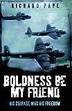 Boldness Be My Friend (True Stories from World War II)