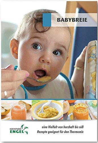 Preisvergleich Produktbild Babybreie - Rezepte geeignet für den Thermomix: eine Vielfalt von herzhaft bis süß
