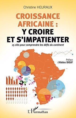 Croissance africaine : y croire et s'impatienter: 15 clés pour comprendre les défis du continent